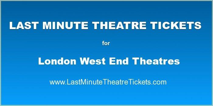 Last Minute Theatre Tickets
