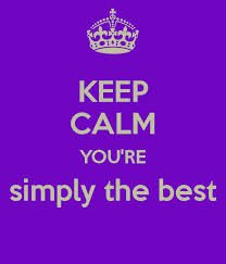 KEEP CALM Your're simply the best