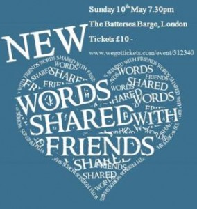 New Words Shared With Friends takes place at the Battersea Barge on Sunday 10th May 2015