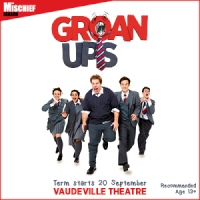 Groan Ups Vaudeville Theatre, London